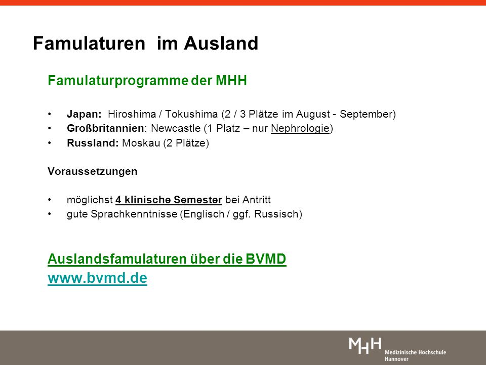 Famulaturen im Ausland Famulaturprogramme der MHH Japan: Hiroshima / Tokushima (2 / 3 Plätze im August - September) Großbritannien: Newcastle (1 Platz