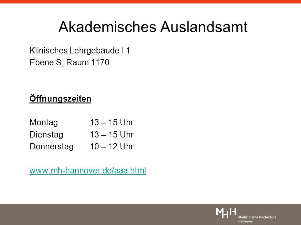 Akademisches Auslandsamt Klinisches Lehrgebäude I 1 Ebene S, Raum 1170 Öffnungszeiten Montag13 – 15 Uhr Dienstag13 – 15 Uhr Donnerstag 10 – 12 Uhr www