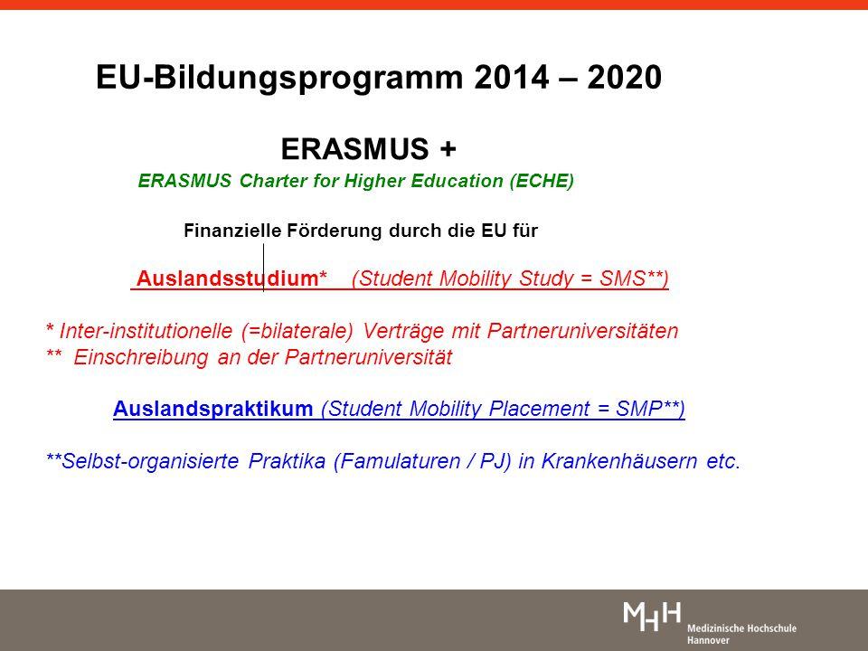 EU-Bildungsprogramm 2014 – 2020 ERASMUS + ERASMUS Charter for Higher Education (ECHE) F inanzielle Förderung durch die EU für Auslandsstudium* (Studen