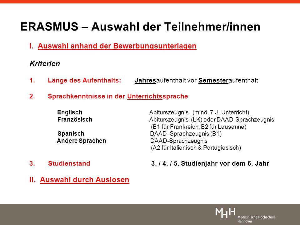 ERASMUS – Auswahl der Teilnehmer/innen I. Auswahl anhand der Bewerbungsunterlagen Kriterien 1.Länge des Aufenthalts: Jahresaufenthalt vor Semesteraufe