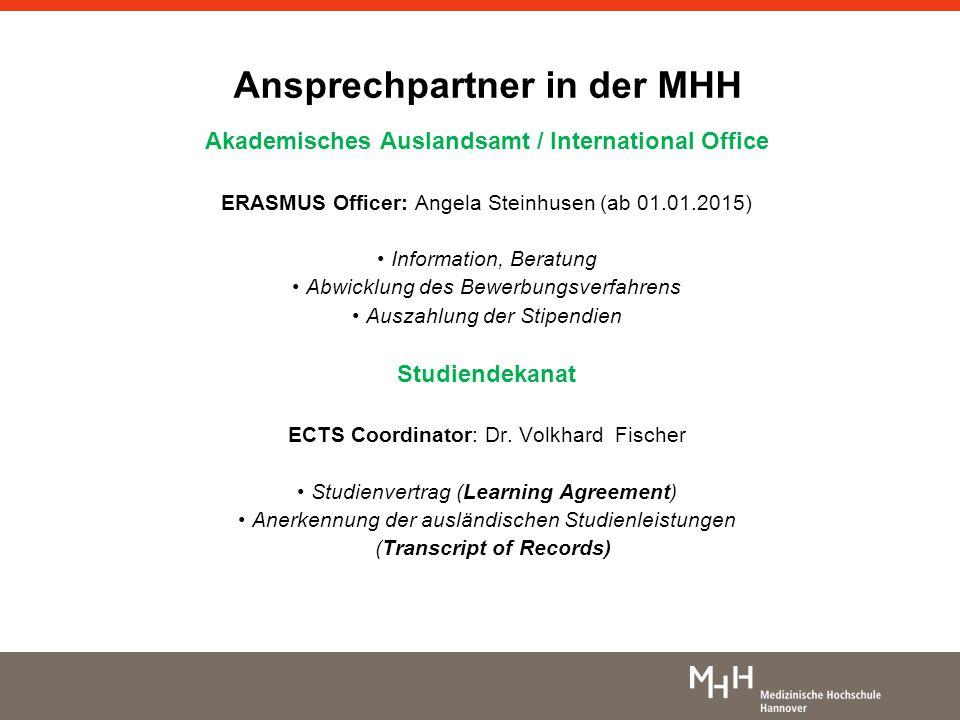 Ansprechpartner in der MHH Akademisches Auslandsamt / International Office ERASMUS Officer: Angela Steinhusen (ab 01.01.2015) Information, Beratung Ab