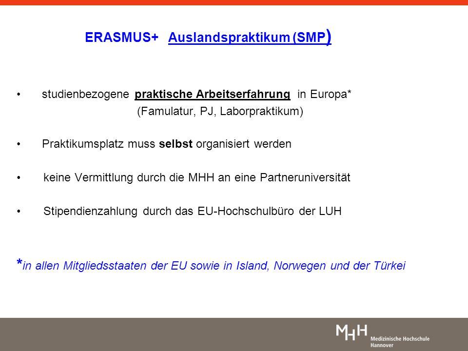 ERASMUS+ Auslandspraktikum (SMP ) studienbezogene praktische Arbeitserfahrung in Europa* (Famulatur, PJ, Laborpraktikum) Praktikumsplatz muss selbst o