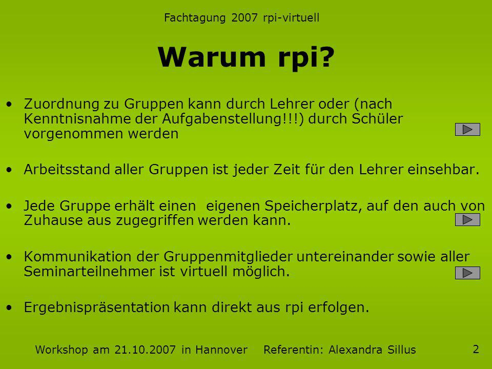 Fachtagung 2007 rpi-virtuell Workshop am 21.10.2007 in Hannover Referentin: Alexandra Sillus 2 Warum rpi.