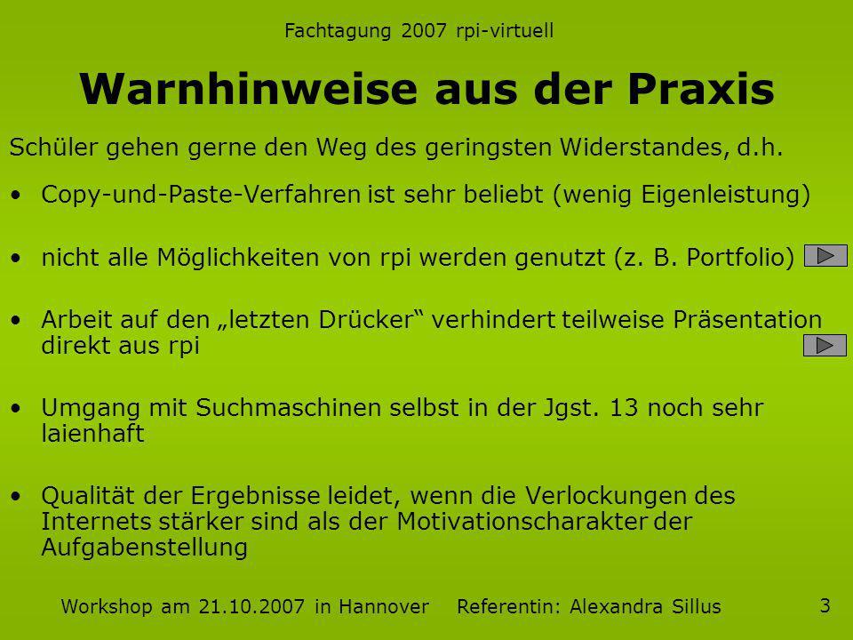 Fachtagung 2007 rpi-virtuell Workshop am 21.10.2007 in Hannover Referentin: Alexandra Sillus 3 Warnhinweise aus der Praxis Copy-und-Paste-Verfahren is