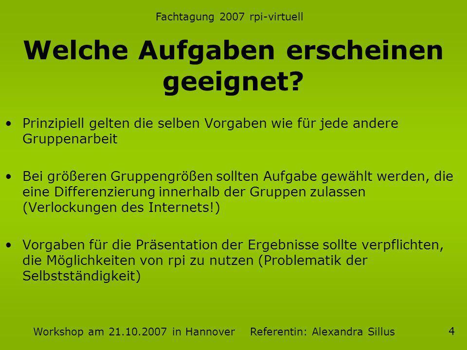 Fachtagung 2007 rpi-virtuell Workshop am 21.10.2007 in Hannover Referentin: Alexandra Sillus 4 Welche Aufgaben erscheinen geeignet? Prinzipiell gelten