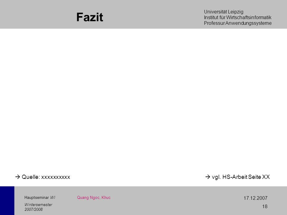 Universität Leipzig Institut für Wirtschaftsinformatik Professur Anwendungssysteme 17.12.2007 18 Hauptseminar WI Wintersemester 2007/2008 Fazit Quang
