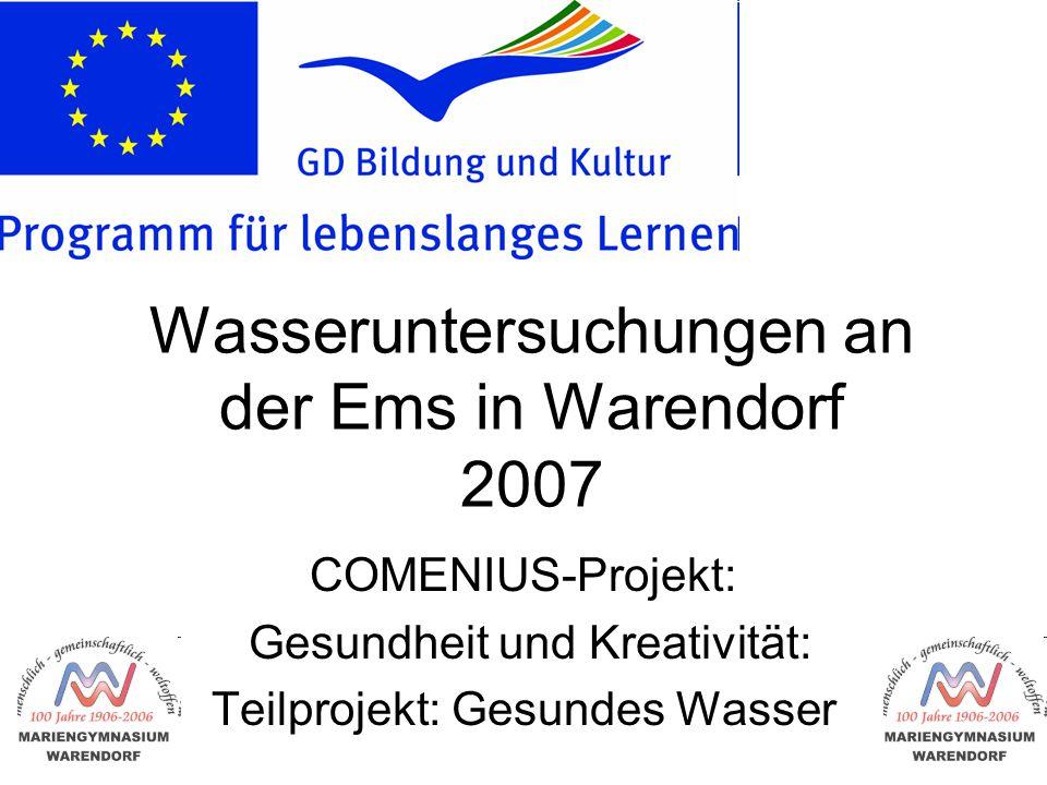Wasseruntersuchungen an der Ems in Warendorf 2007 COMENIUS-Projekt: Gesundheit und Kreativität: Teilprojekt: Gesundes Wasser