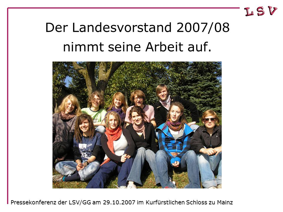 Der Landesvorstand 2007/08 nimmt seine Arbeit auf.