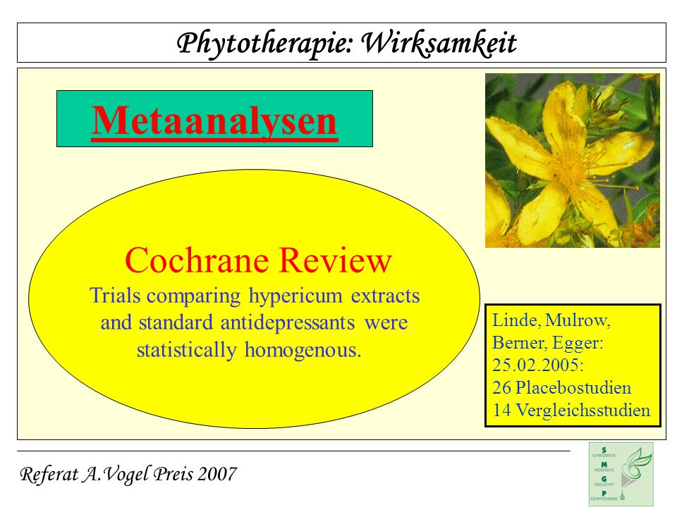 Referat A.Vogel Preis 2007 Metaanalysen Cochrane Review Trials comparing hypericum extracts and standard antidepressants were statistically homogenous.
