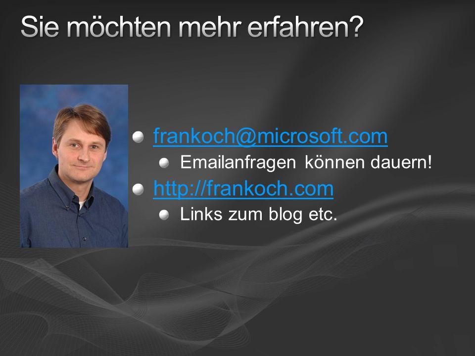 frankoch@microsoft.com Emailanfragen können dauern! http://frankoch.com Links zum blog etc.