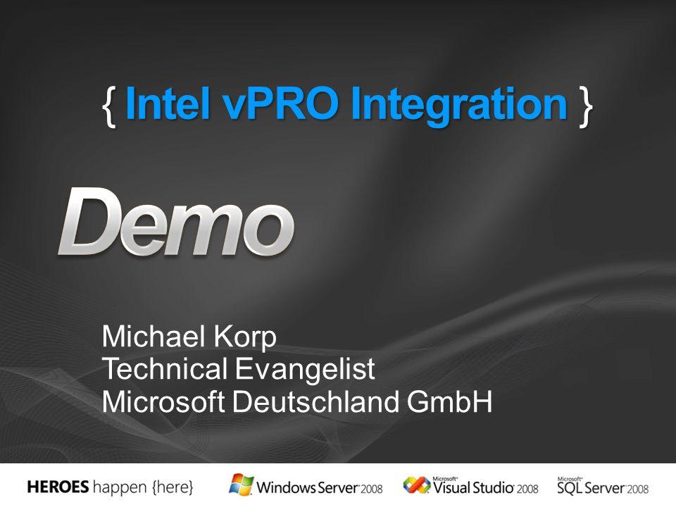 { Intel vPRO Integration } Michael Korp Technical Evangelist Microsoft Deutschland GmbH