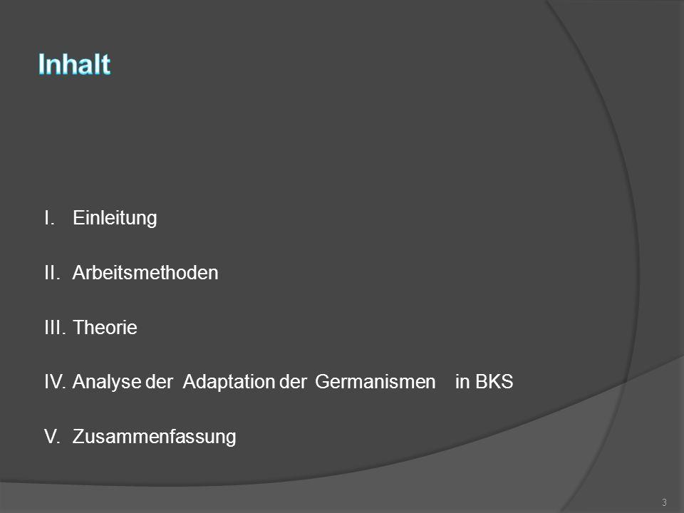 I.Einleitung II.Arbeitsmethoden III.Theorie IV.Analyse der Adaptation der Germanismen in BKS V.Zusammenfassung 3