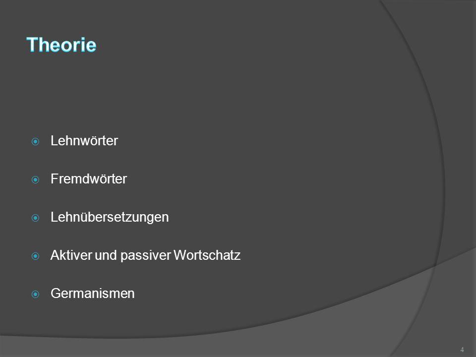  Lehnwörter  Fremdwörter  Lehnübersetzungen  Aktiver und passiver Wortschatz  Germanismen 4