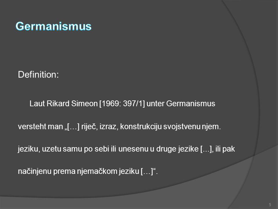 """Definition: Laut Rikard Simeon [1969: 397/1] unter Germanismus versteht man """"[…] riječ, izraz, konstrukciju svojstvenu njem. jeziku, uzetu samu po seb"""