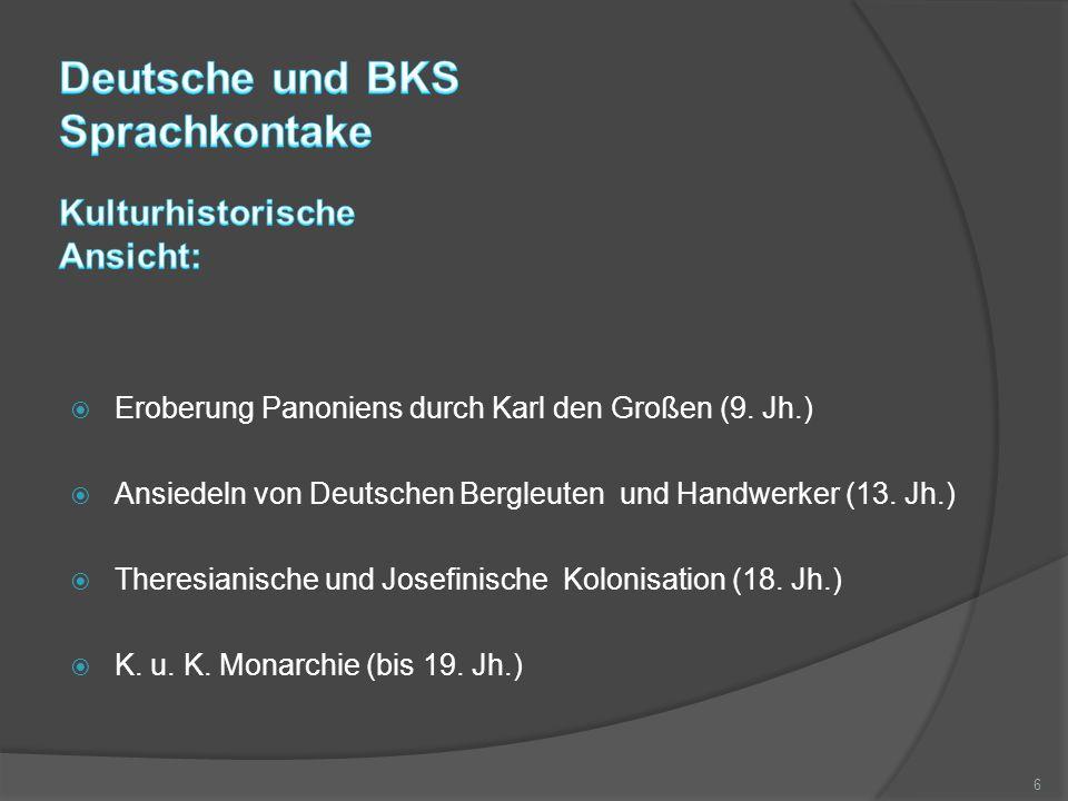  Eroberung Panoniens durch Karl den Großen (9. Jh.)  Ansiedeln von Deutschen Bergleuten und Handwerker (13. Jh.)  Theresianische und Josefinische K