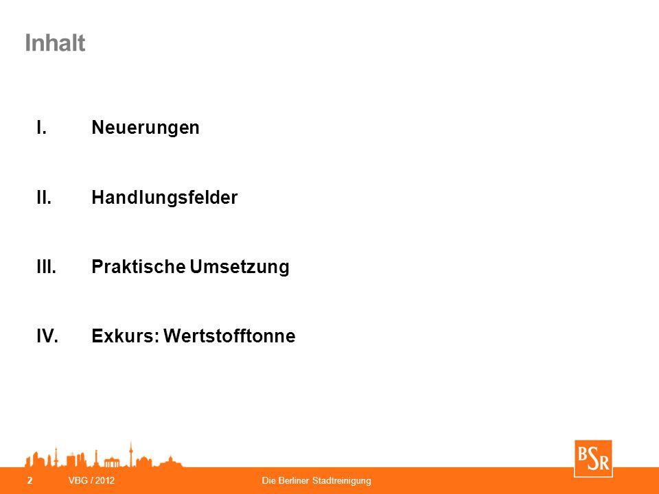 VBG / 2012Die Berliner Stadtreinigung 2 Inhalt I.Neuerungen II.Handlungsfelder III.Praktische Umsetzung IV.Exkurs: Wertstofftonne