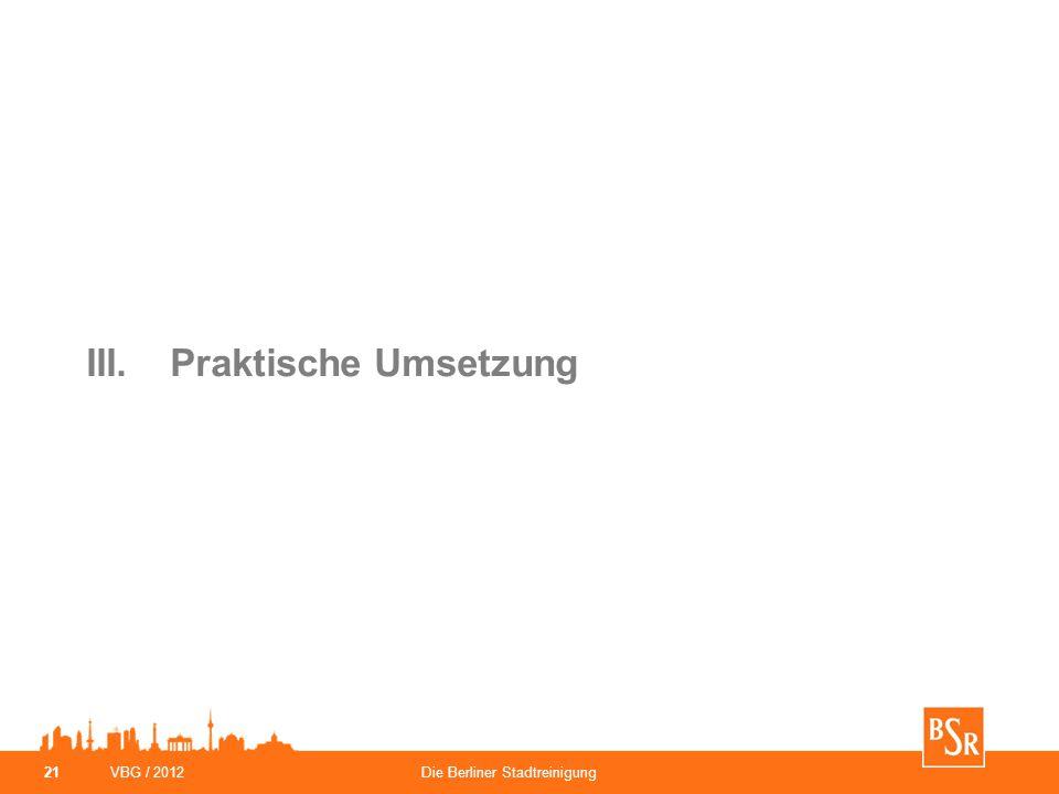 VBG / 2012Die Berliner Stadtreinigung 21 III.Praktische Umsetzung