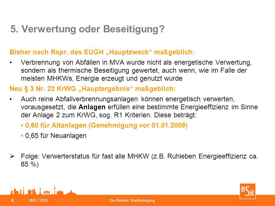 """VBG / 2012Die Berliner Stadtreinigung 8 5. Verwertung oder Beseitigung? Bisher nach Rspr. des EUGH """"Hauptzweck"""" maßgeblich: Verbrennung von Abfällen i"""