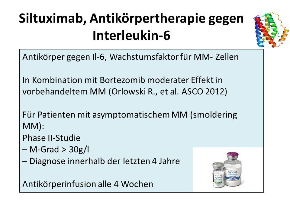 Siltuximab, Antikörpertherapie gegen Interleukin-6 Antikörper gegen Il-6, Wachstumsfaktor für MM- Zellen In Kombination mit Bortezomib moderater Effekt in vorbehandeltem MM (Orlowski R., et al.