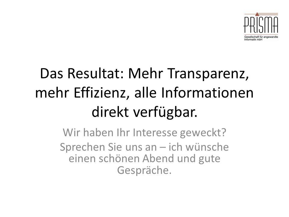 Das Resultat: Mehr Transparenz, mehr Effizienz, alle Informationen direkt verfügbar. Wir haben Ihr Interesse geweckt? Sprechen Sie uns an – ich wünsch