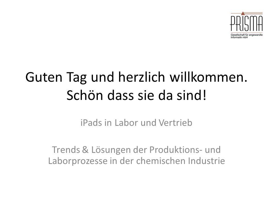 Guten Tag und herzlich willkommen. Schön dass sie da sind! iPads in Labor und Vertrieb Trends & Lösungen der Produktions- und Laborprozesse in der che