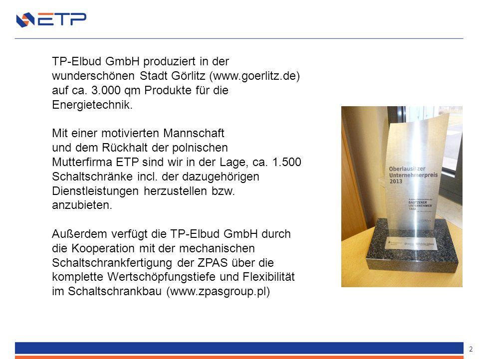 2 TP-Elbud GmbH produziert in der wunderschönen Stadt Görlitz (www.goerlitz.de) auf ca. 3.000 qm Produkte für die Energietechnik. Mit einer motivierte