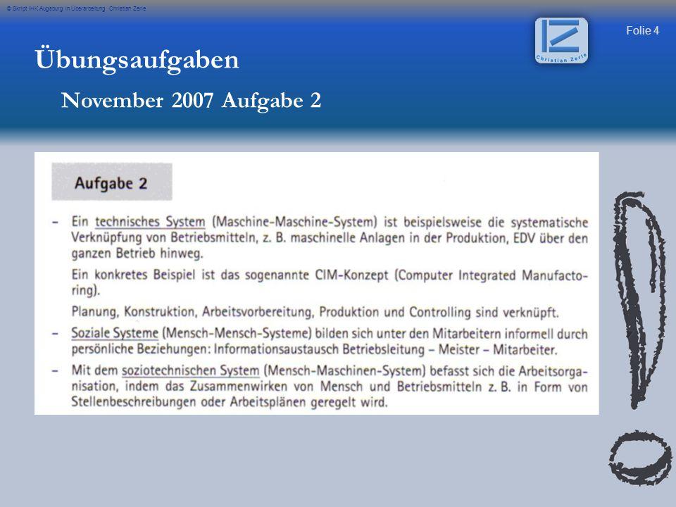 Folie 4 © Skript IHK Augsburg in Überarbeitung Christian Zerle Übungsaufgaben November 2007 Aufgabe 2