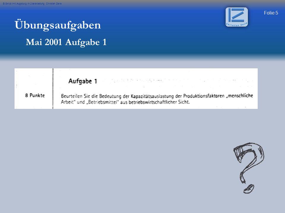 Folie 5 © Skript IHK Augsburg in Überarbeitung Christian Zerle Übungsaufgaben Mai 2001 Aufgabe 1