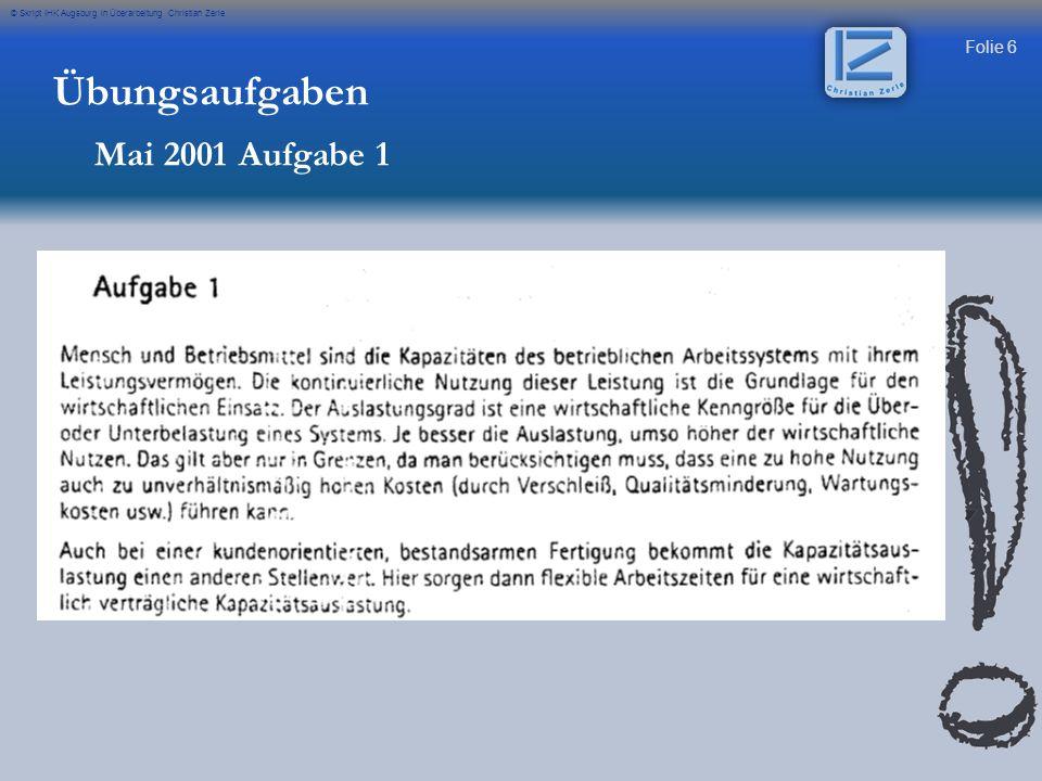 Folie 6 © Skript IHK Augsburg in Überarbeitung Christian Zerle Übungsaufgaben Mai 2001 Aufgabe 1