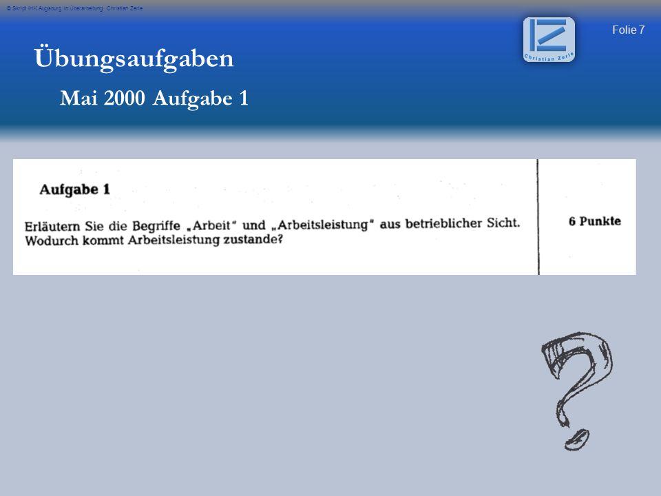 Folie 7 © Skript IHK Augsburg in Überarbeitung Christian Zerle Übungsaufgaben Mai 2000 Aufgabe 1