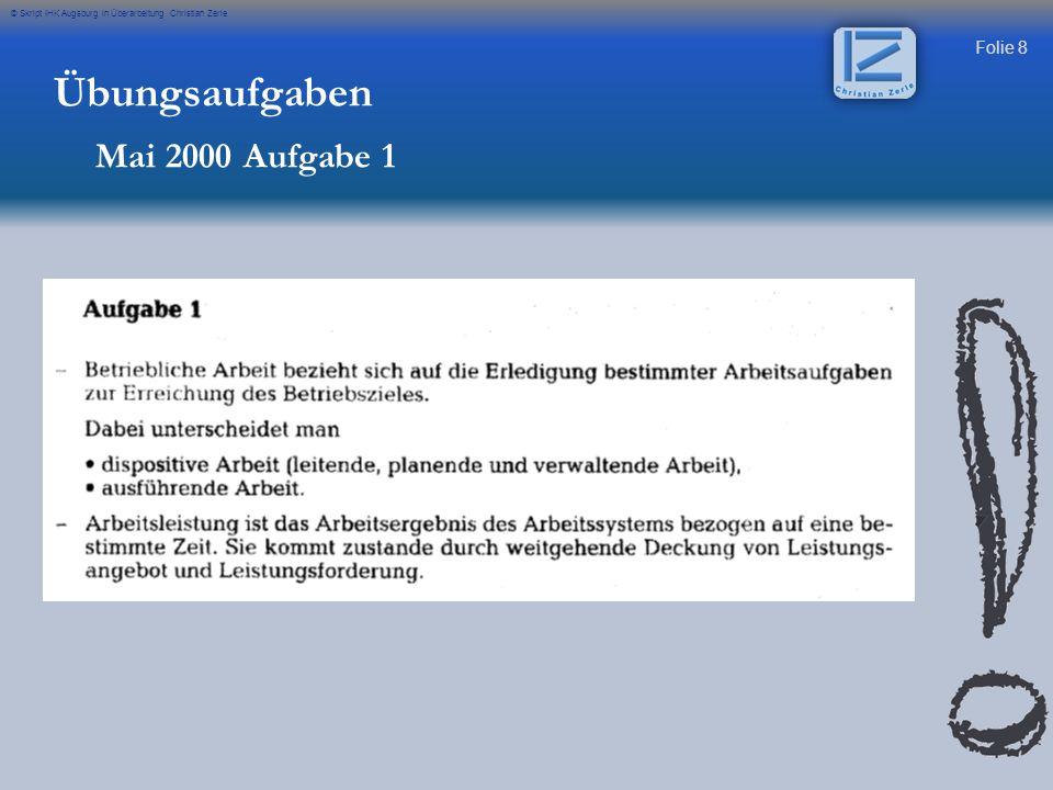 Folie 8 © Skript IHK Augsburg in Überarbeitung Christian Zerle Übungsaufgaben Mai 2000 Aufgabe 1