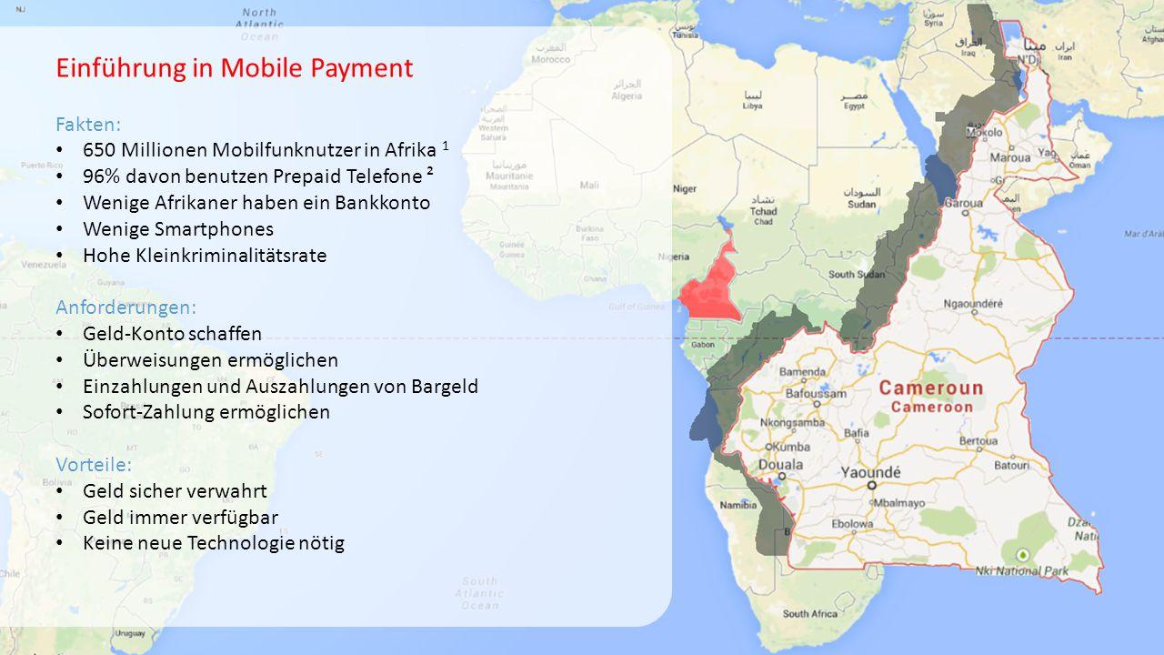 Einführung in Mobile Payment Fakten: 650 Millionen Mobilfunknutzer in Afrika 1 96% davon benutzen Prepaid Telefone ² Wenige Afrikaner haben ein Bankko