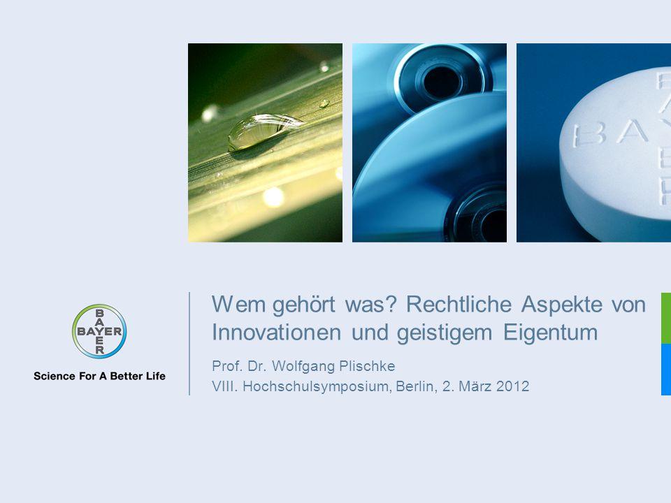 Wem gehört was? Rechtliche Aspekte von Innovationen und geistigem Eigentum Prof. Dr. Wolfgang Plischke VIII. Hochschulsymposium, Berlin, 2. März 2012