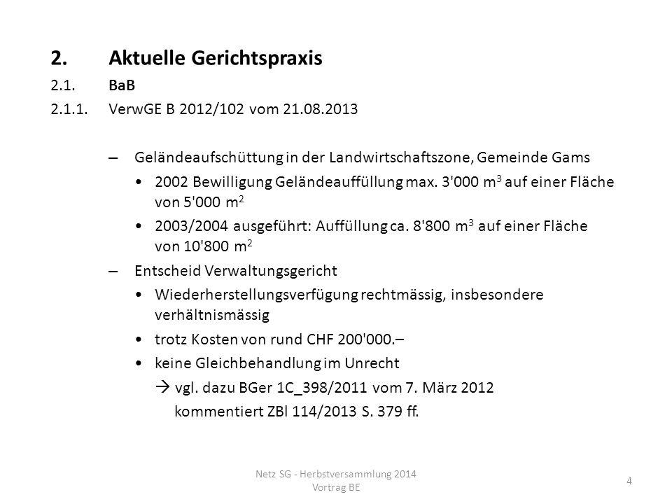 2.Aktuelle Gerichtspraxis 2.1.BaB 2.1.1.VerwGE B 2012/102 vom 21.08.2013 – Geländeaufschüttung in der Landwirtschaftszone, Gemeinde Gams 2002 Bewillig