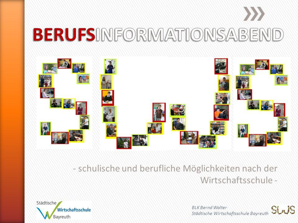 - schulische und berufliche Möglichkeiten nach der Wirtschaftsschule - BLK Bernd Walter Städtische Wirtschaftsschule Bayreuth