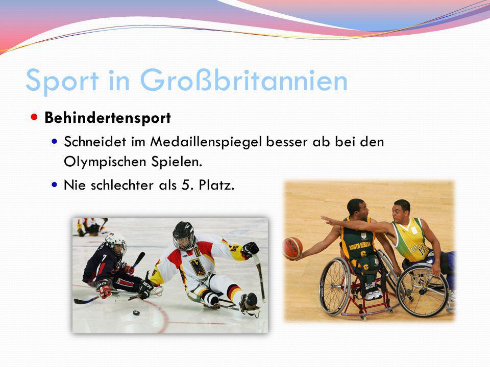 Sport in Großbritannien Behindertensport Schneidet im Medaillenspiegel besser ab bei den Olympischen Spielen. Nie schlechter als 5. Platz.