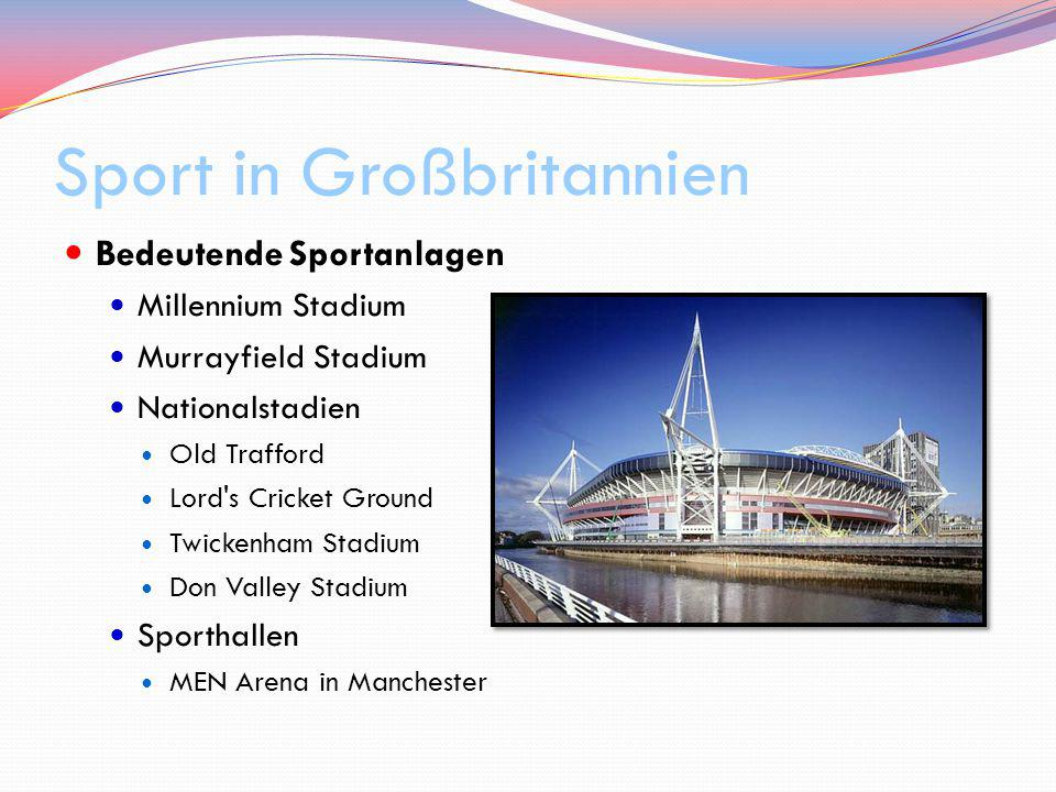 Sport in Großbritannien Bedeutende Sportanlagen Millennium Stadium Murrayfield Stadium Nationalstadien Old Trafford Lord s Cricket Ground Twickenham Stadium Don Valley Stadium Sporthallen MEN Arena in Manchester