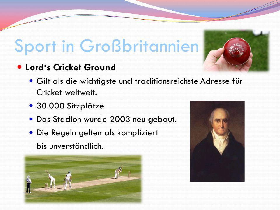 Sport in Großbritannien Lord's Cricket Ground Gilt als die wichtigste und traditionsreichste Adresse für Cricket weltweit. 30.000 Sitzplätze Das Stadi