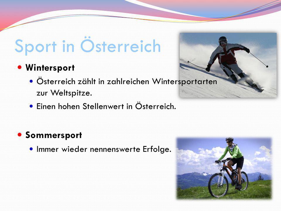 Sport in Österreich Wintersport Österreich zählt in zahlreichen Wintersportarten zur Weltspitze. Einen hohen Stellenwert in Österreich. Sommersport Im