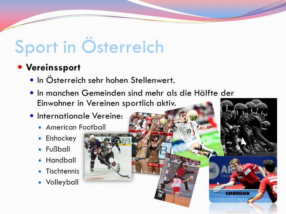 Sport in Österreich Vereinssport In Österreich sehr hohen Stellenwert. In manchen Gemeinden sind mehr als die Hälfte der Einwohner in Vereinen sportli