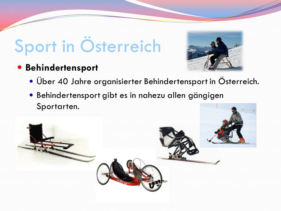 Sport in Österreich Behindertensport Über 40 Jahre organisierter Behindertensport in Österreich. Behindertensport gibt es in nahezu allen gängigen Spo