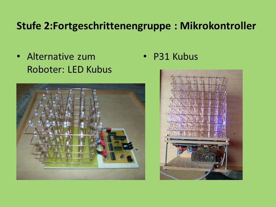 Stufe 2:Fortgeschrittenengruppe : Mikrokontroller Alternative zum Roboter: LED Kubus P31 Kubus