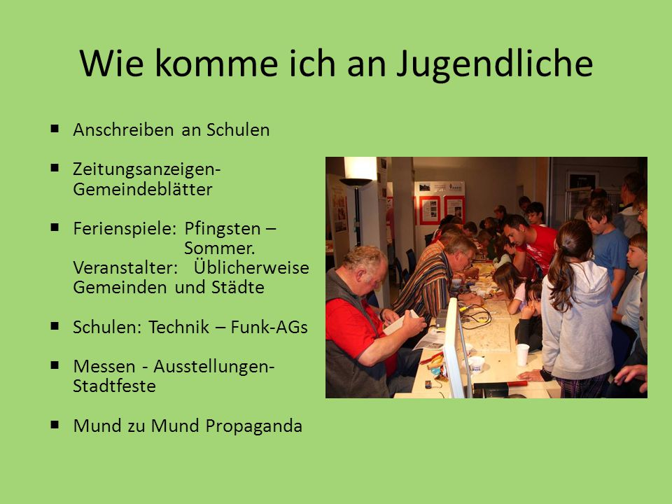 Wie komme ich an Jugendliche  Anschreiben an Schulen  Zeitungsanzeigen- Gemeindeblätter  Ferienspiele: Pfingsten – Sommer. Veranstalter: Üblicherwe