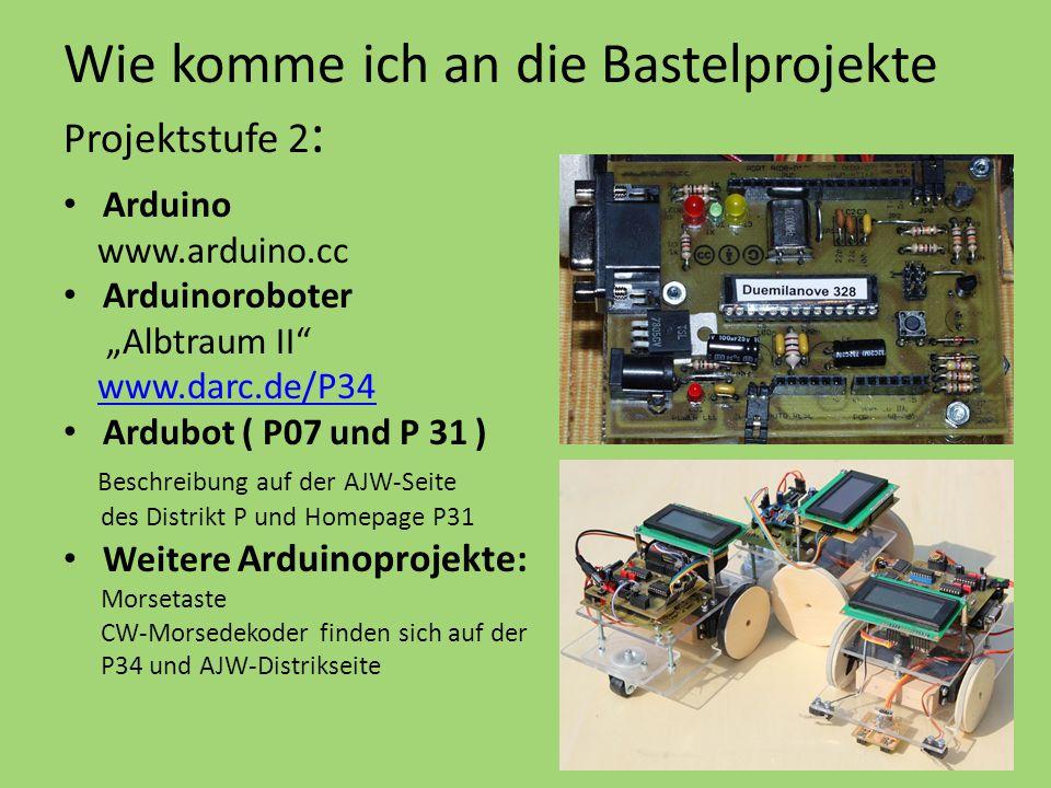 """Wie komme ich an die Bastelprojekte Projektstufe 2 : Arduino www.arduino.cc Arduinoroboter """"Albtraum II www.darc.de/P34 Ardubot ( P07 und P 31 ) Beschreibung auf der AJW-Seite des Distrikt P und Homepage P31 Weitere Arduinoprojekte: Morsetaste CW-Morsedekoder finden sich auf der P34 und AJW-Distrikseite"""