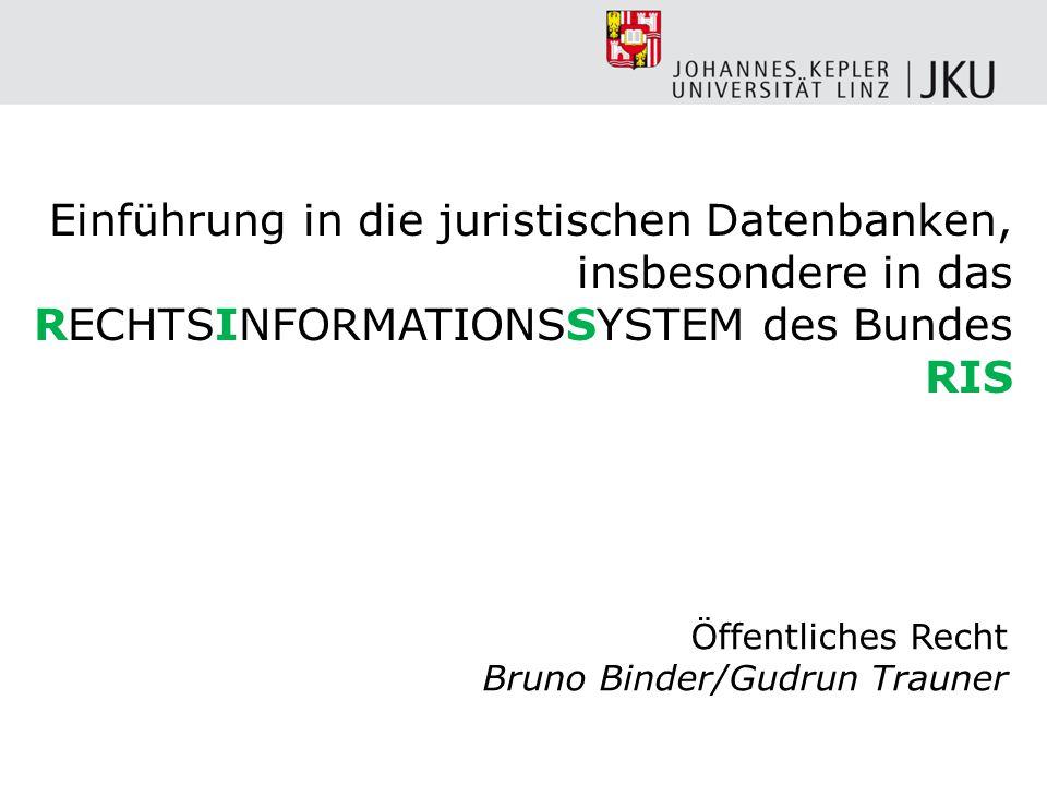 Einführung in die juristischen Datenbanken, insbesondere in das RECHTSINFORMATIONSSYSTEM des Bundes RIS Öffentliches Recht Bruno Binder/Gudrun Trauner