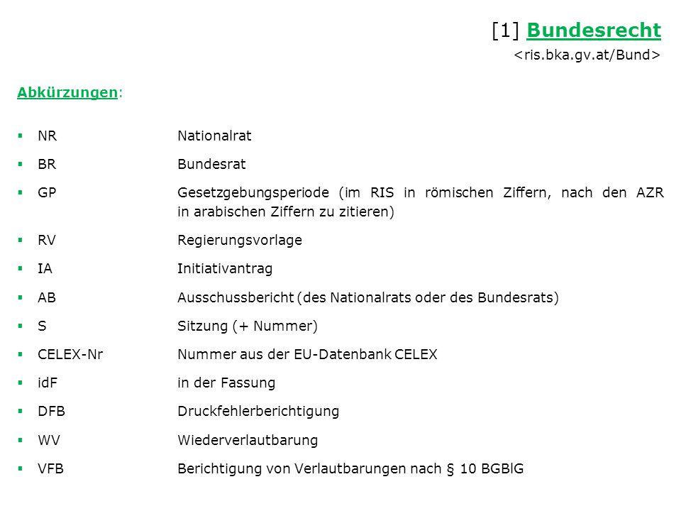 Abkürzungen:  NRNationalrat  BRBundesrat  GPGesetzgebungsperiode (im RIS in römischen Ziffern, nach den AZR in arabischen Ziffern zu zitieren)  RV