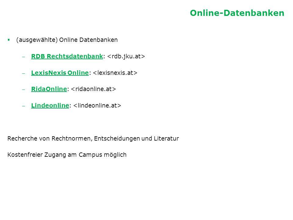  (ausgewählte) Online Datenbanken RDB Rechtsdatenbank: RDB Rechtsdatenbank LexisNexis Online: LexisNexis Online RidaOnline: RidaOnline Lindeonlin