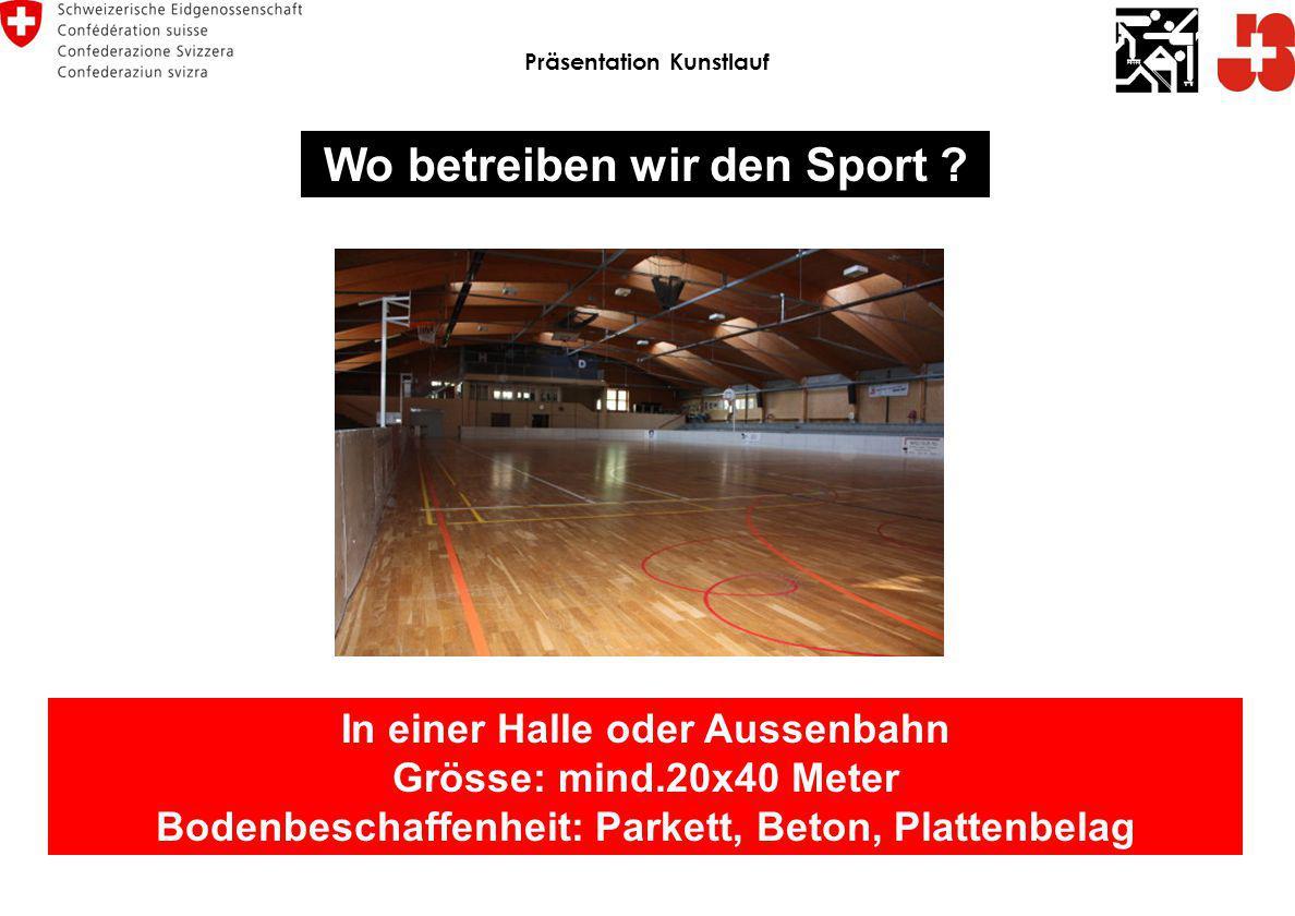 Wo betreiben wir den Sport ? In einer Halle oder Aussenbahn Grösse: mind.20x40 Meter Bodenbeschaffenheit: Parkett, Beton, Plattenbelag Präsentation Ku