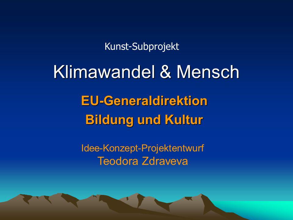 Idee-Konzept-Projektentwurf Teodora Zdraveva Klimawandel & Mensch EU-Generaldirektion Bildung und Kultur Kunst-Subprojekt
