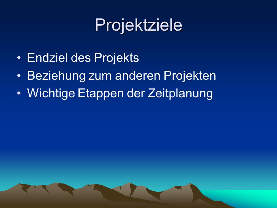 Projektziele Endziel des Projekts Beziehung zum anderen Projekten Wichtige Etappen der Zeitplanung